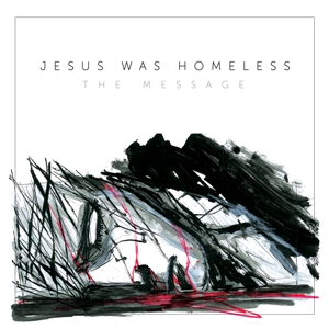 Jesus Was Homeless presentano The Message