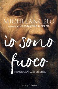 Michelangelo, io sono fuoco